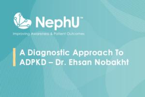 A Diagnostic Approach To ADPKD – Dr. Ehsan Nobakht