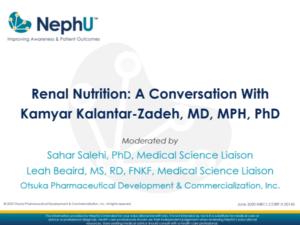 Renal Nutrition: A Conversation With Kamyar Kalantar-Zadeh, MD, MPH, PhD