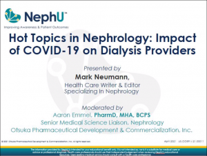 Hot Topics in Nephrology Series featuring Nephrology Thought Leader Mark Neumann: Impact Of COVID-19 On Dialysis Providers