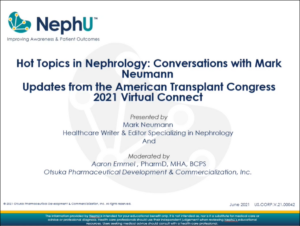 Hot Topics In Nephrology: Conversations With Mark Neumann: Updates From The American Transplant Congress 2021 Virtual Connect