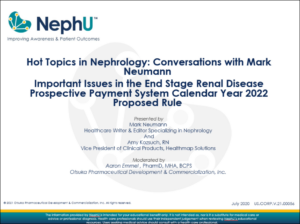 Hot Topics In Nephrology: Conversations With Mark Neumann: Important Issues In The End Stage Renal Disease Prospective Payment System Calendar Year 2022 Proposed Rule