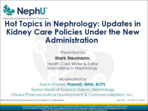 Hot Topics In Nephrology: Conversations With Mark Neumann: Updates In Kidney Care Policies Under The New Administration